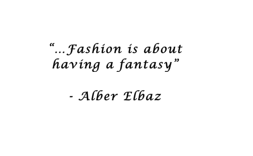 "Fashion quote of the day ""Fashion is about having a fantasy"""