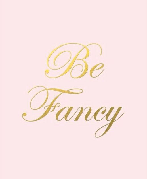 """Be Fancy"" quote"