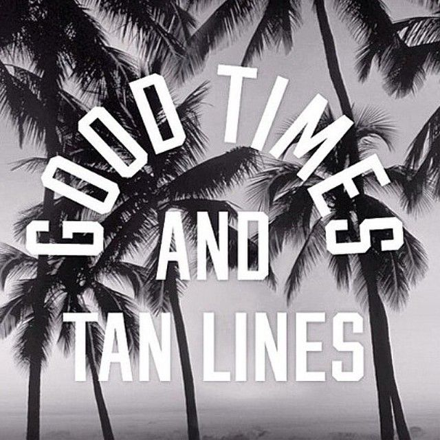 Good Times and Tan Lines quote