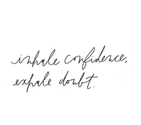 Inhale confidence, exhale doubt quote