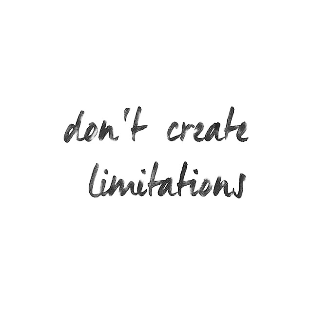 Don't create limitations quote