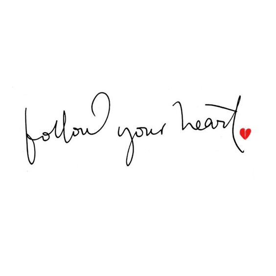 Thought of the week: follow your heart